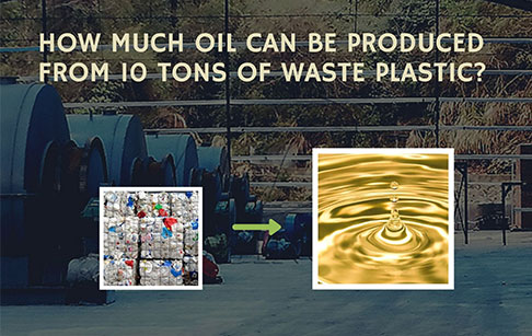 How much oil can be produced from 10 tons of waste plastic?